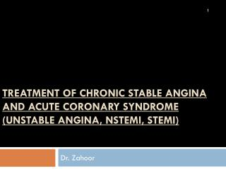 TREATMENT of CHRONIC STABLE ANGINA  AND acute coronary syndrome  (unstable angina, nstemi, stemi)