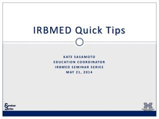 IRBMED Quick Tips