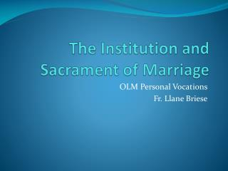 The Institution and Sacrament of Marriage