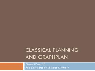 Classical Planning and  GraphPlan