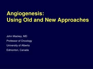 Angiogenesis:  Using Old and New Approaches