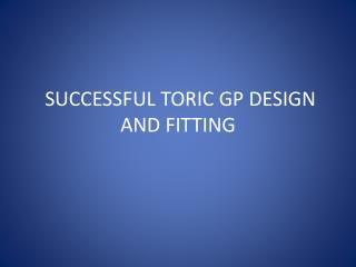 SUCCESSFUL TORIC GP DESIGN AND FITTING