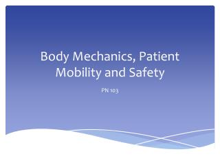 Body  Mechanics, Patient Mobility and Safety