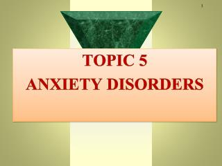TOPIC 5 ANXIETY DISORDERS