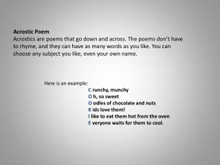 Acrostic Poem Acrostics are poems that go down and across. The poems don't have