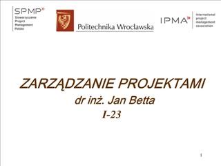 ZARZADZANIE PROJEKTAMI dr inz. Jan Betta I-23