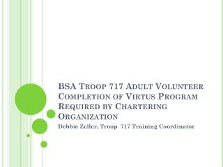 BSA Troop 717 Adult Volunteer Completion of  Virtus  Program Required by Chartering Organization