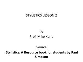 STYLISTICS LESSON  2 By Prof. Mike  Kuria Source