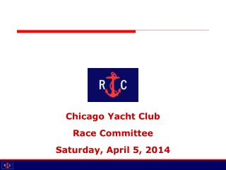 Chicago Yacht Club  Race Committee Saturday, April 5 , 2014