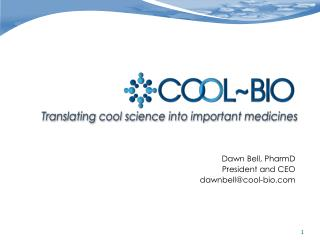 Dawn Bell,  PharmD President and CEO dawnbell@cool-bio.com