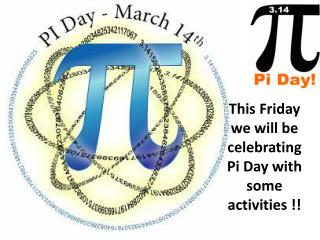 This Friday we will be celebrating Pi Day with some activities !!