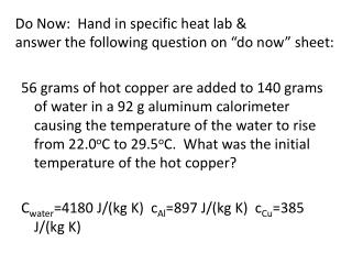 """Do Now: Hand in specific heat lab & answer the following question on """"do now"""" sheet:"""