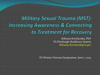 Military Sexual Trauma (MST): Increasing Awareness & Connecting to Treatment for Recovery