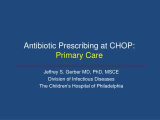 Antibiotic  Prescribing  at CHOP:  Primary Care