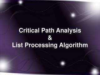 Critical Path  Analysis & List Processing Algorithm