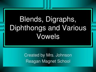 Blends, Digraphs, Diphthongs and Various Vowels