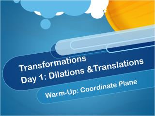 Transformations Day 1: Dilations &Translations