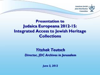 Presentation to Judaica Europeana  2012-15 : Integrated Access  to Jewish  Heritage Collections