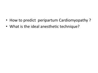 How to predict   peripartum  Cardiomyopathy ? What is the ideal anesthetic technique?
