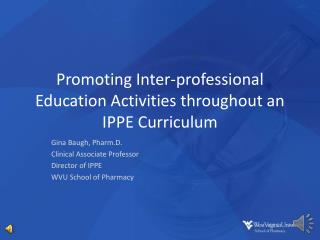 Promoting Inter-professional Education Activities throughout an IPPE Curriculum