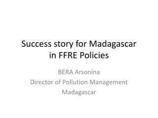 Success  story for Madagascar in  FFRE Policies