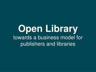 Open  Library  towards a business model  for  publishers  and libraries