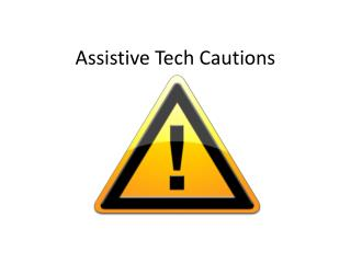 Assistive Tech Cautions