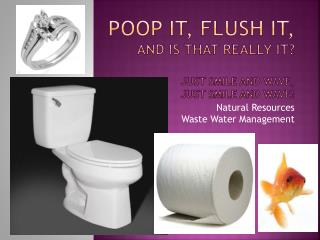 Poop it, flush it,  and is that really it? Just Smile and Wave, Just Smile and Wave!