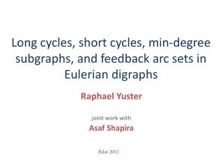 Long cycles, short cycles, min-degree  subgraphs , and feedback arc sets in  Eulerian  digraphs