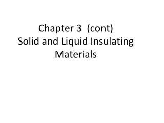 Chapter 3  (cont)  Solid and Liquid Insulating Materials