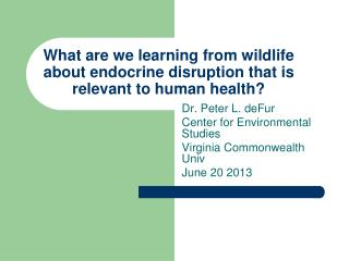 What are we learning from wildlife about endocrine disruption that is relevant to human health?