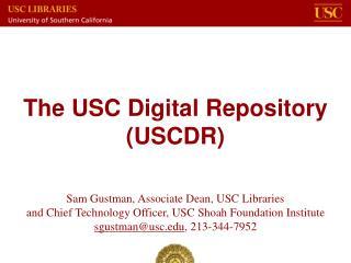 The USC Digital Repository (USCDR)