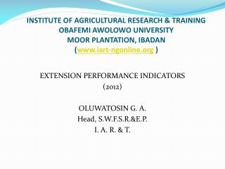 EXTENSION PERFORMANCE INDICATORS  (2012) OLUWATOSIN G. A.  Head, S.W.F.S.R.&E.P. I. A. R. & T.