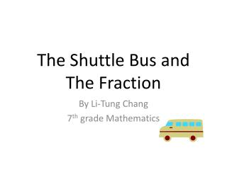 The Shuttle  B us  and  The  Fraction