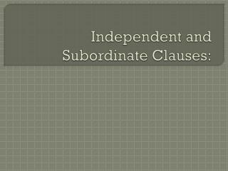 Independent and Subordinate Clauses: