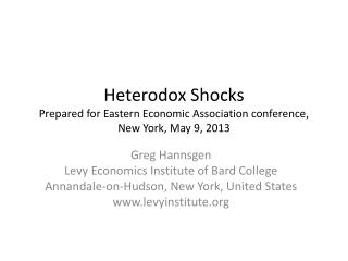 Heterodox Shocks Prepared for Eastern Economic Association conference, New York, May 9, 2013