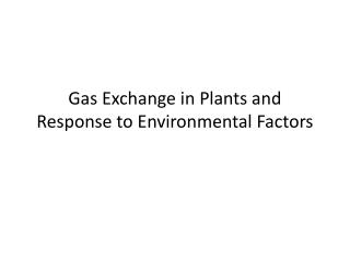 Gas Exchange in Plants and Response to Environmental Factors