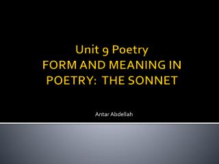 Unit 9 Poetry FORM AND MEANING IN POETRY:  THE SONNET