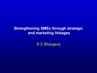 Strengthening SMEs through strategic  and marketing linkages