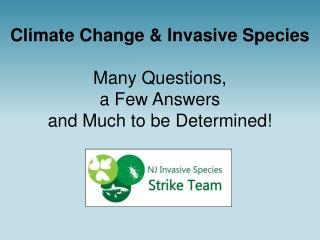Climate Change & Invasive Species Many Questions,  a Few Answers and Much to be Determined!