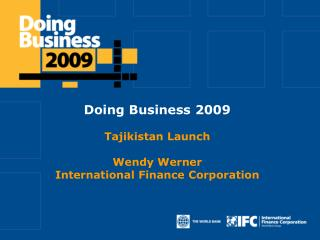Doing Business 2009 Tajikistan Launch Wendy Werner International Finance Corporation