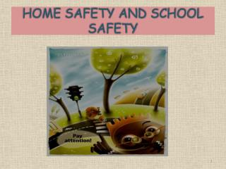 HOME SAFETY AND SCHOOL SAFETY