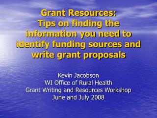 Grant Resources: Tips on finding the information you need to identify funding sources and write grant proposals