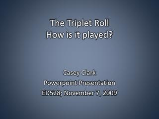 The Triplet Roll How is it played?