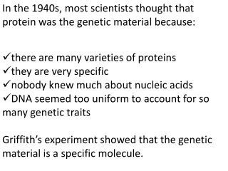 In the 1940s, most scientists  thought that  protein was the genetic  material because :
