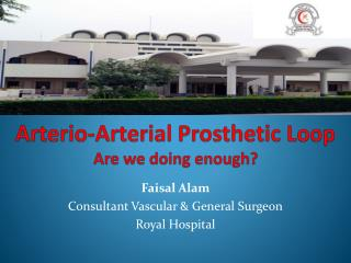 Arterio -Arterial Prosthetic Loop Are we doing enough?