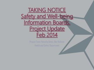 TAKING NOTICE Safety and Well-being Information Boards. Project Update  Feb 2014