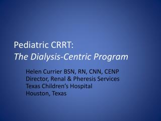 Pediatric  CRRT:  The  Dialysis-Centric Program