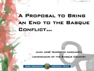A Proposal to Bring an End to the Basque Conflict...          Juan José Ibarretxe markuartu