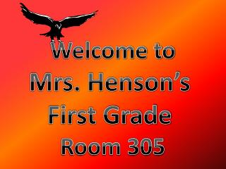 Welcome to Mrs. Henson's First Grade Room 305